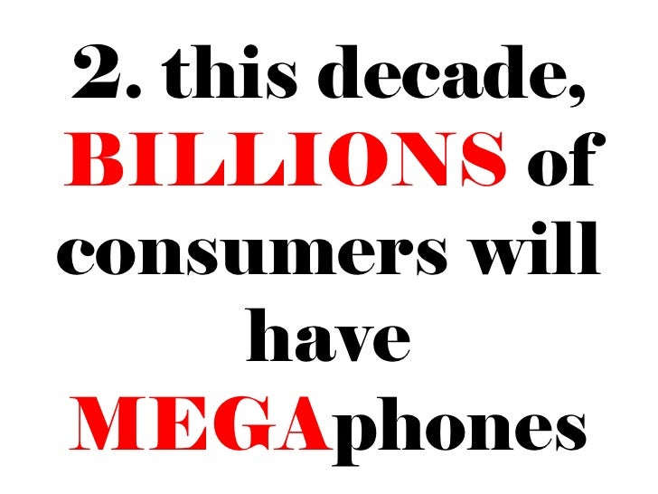 2. this decade,BILLIONS ofconsumers will     haveMEGAphones                  13