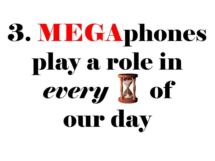 3. MEGAphones  play a role in   every     of     our day               14