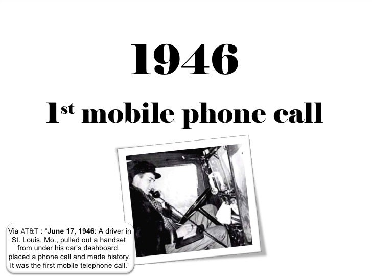 "1946            1 mobile phone call                stVia AT&T : ""June 17, 1946: A driver in St. Louis, Mo., pulled out a h..."