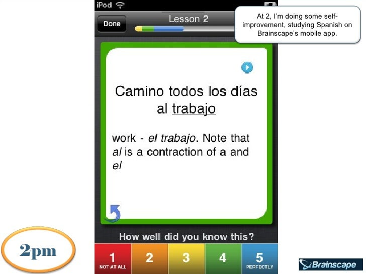 At 2, I'm doing some self-                     improvement, studying Spanish on                         Brainscape's mobil...