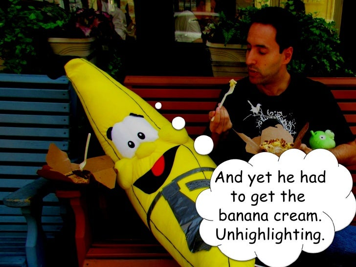 And yet he had                 to get the               banana cream.               Unhighlighting.www.360i.com      Propr...