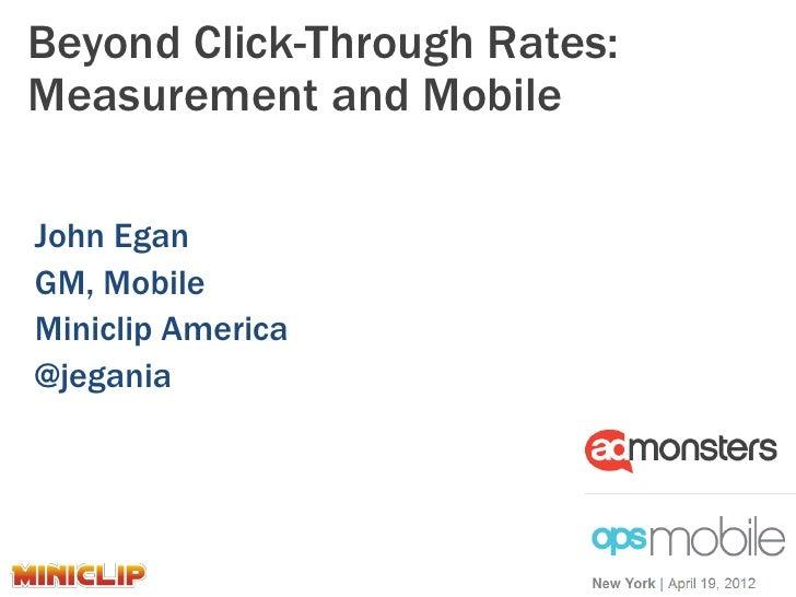 Beyond Click-Through Rates:Measurement and MobileJohn EganGM, MobileMiniclip America@jegania