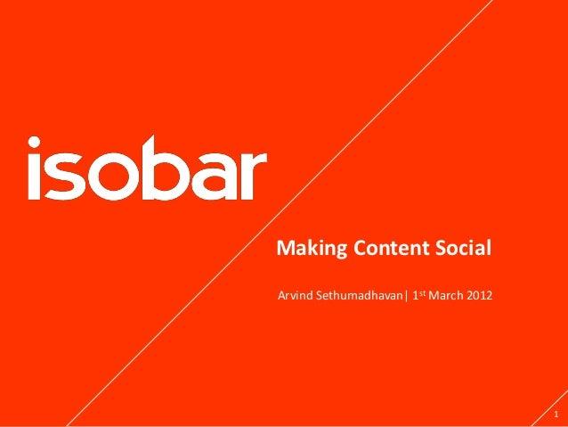 Making Content SocialArvind Sethumadhavan  1st March 2012                                       1