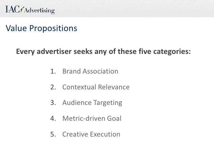 Value Propositions<br />Every advertiser seeks any of these five categories:<br />Brand Association<br />Contextual Releva...