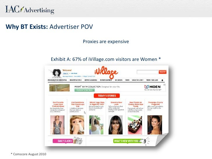 Why BT Exists: Advertiser POV<br />Proxies are expensive<br />Exhibit A: 67% of iVillage.com visitors are Women *<br />* C...