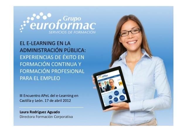 Laura Rodríguez Aguado Directora Formación Corporativa III Encuentro APeL del e-Learning en Castilla y León. 17 de abril 2...