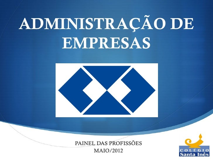 ADMINISTRAÇÃO DE   EMPRESAS     PAINEL DAS PROFISSÕES           MAIO/2012                             