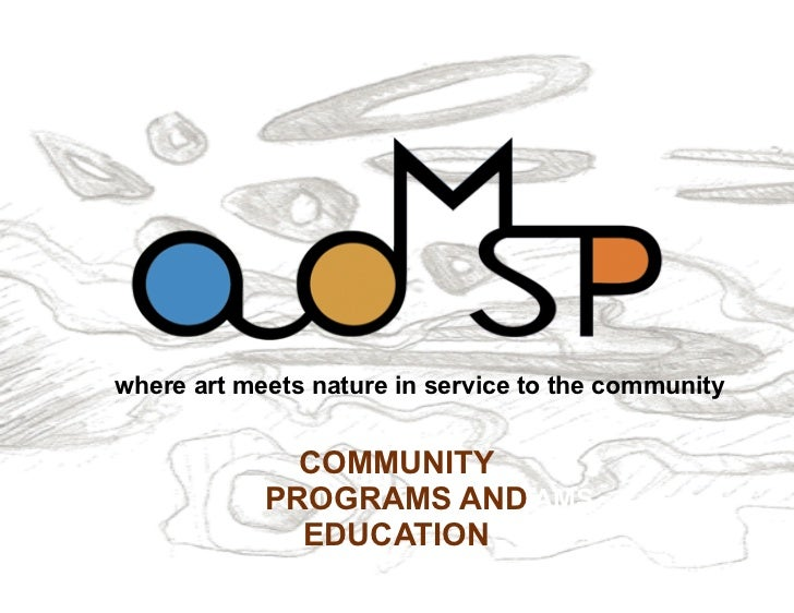 where art meets nature in service to the community             COMMUNITY           PROGRAMS AND           COMMUNITY PROGRA...