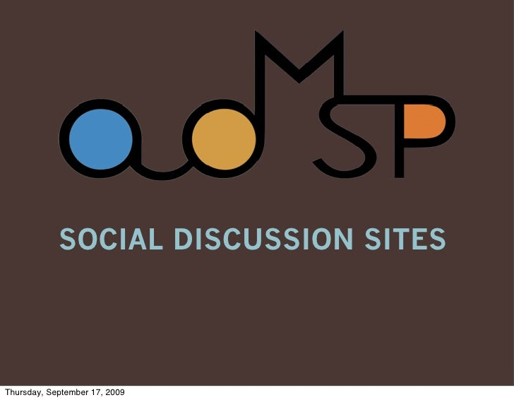 SOCIAL DISCUSSION SITES     Thursday, September 17, 2009