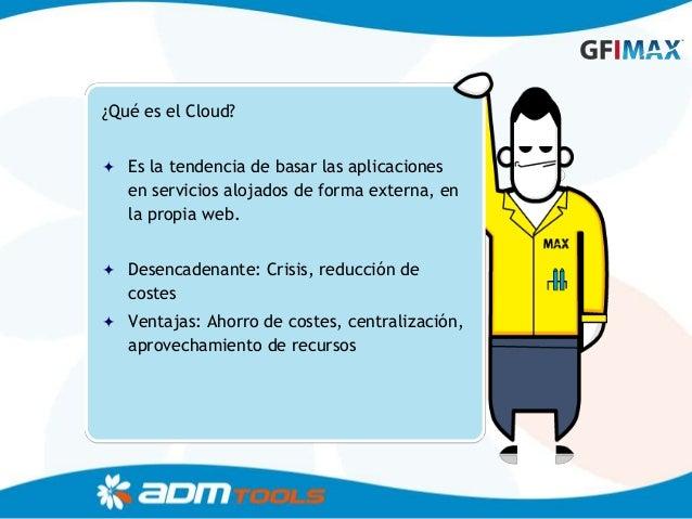¿Qué es el Cloud? Es la tendencia de basar las aplicaciones   en servicios alojados de forma externa, en   la propia web....