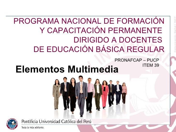 Bloque I Elementos Multimedia Bloque   III- Trabajo   Cooperativo Bloque   I PRONAFCAP   –   PUCP ITEM   39 PROGRAMA   NAC...