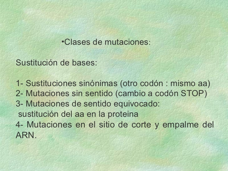 <ul><ul><ul><ul><ul><li>Clases de mutaciones : </li></ul></ul></ul></ul></ul><ul><li>Sustitución de bases: </li></ul><ul><...