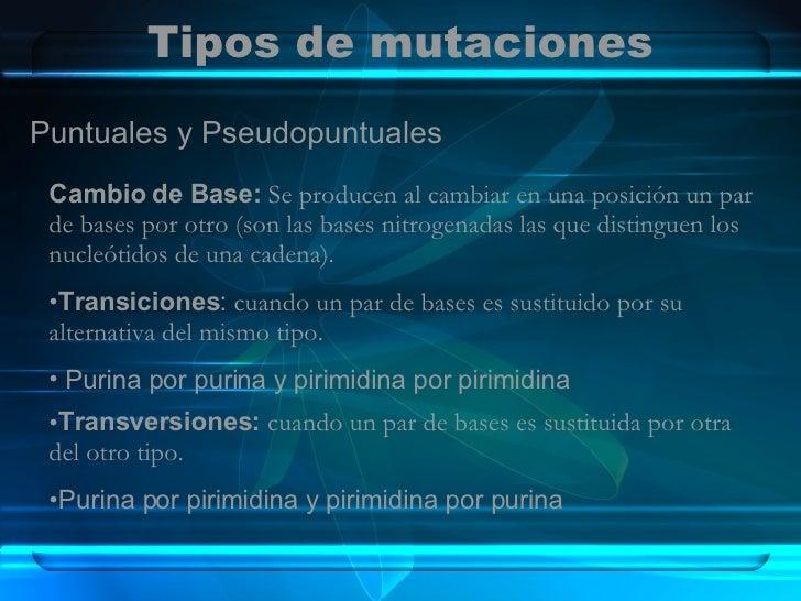 Tipos de mutaciones <ul><li>Cambio de Base:  Se producen al cambiar en una posición un par de bases por otro (son las base...