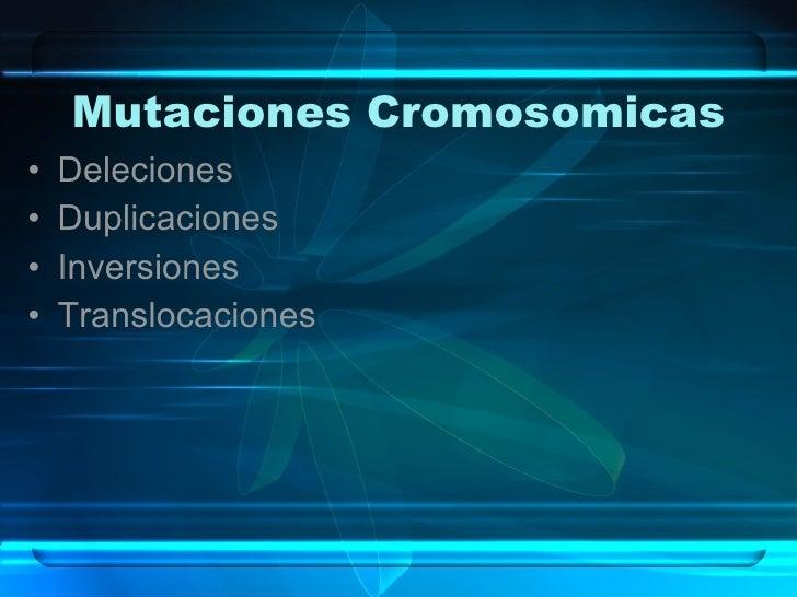 Mutaciones Cromosomicas <ul><li>Deleciones </li></ul><ul><li>Duplicaciones </li></ul><ul><li>Inversiones </li></ul><ul><li...
