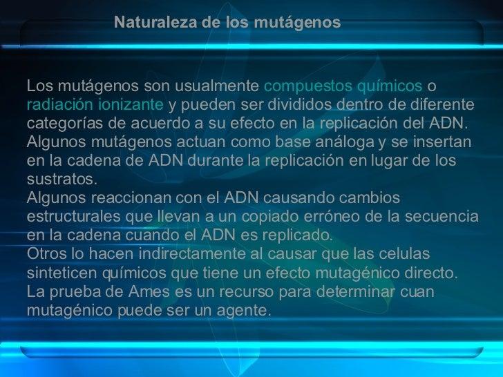 Naturaleza de los mutágenos   Los mutágenos son usualmente  compuestos químicos  o  radiación ionizante  y pueden ser divi...