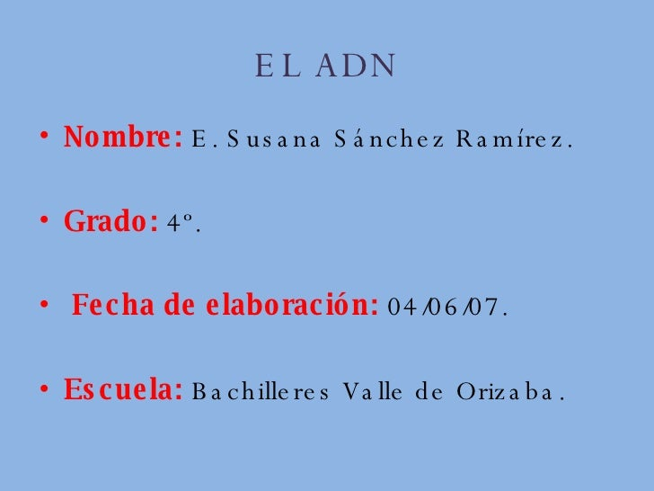 EL ADN <ul><li>Nombre:  E. Susana Sánchez Ramírez. </li></ul><ul><li>Grado:  4º. </li></ul><ul><li>Fecha de elaboración:  ...