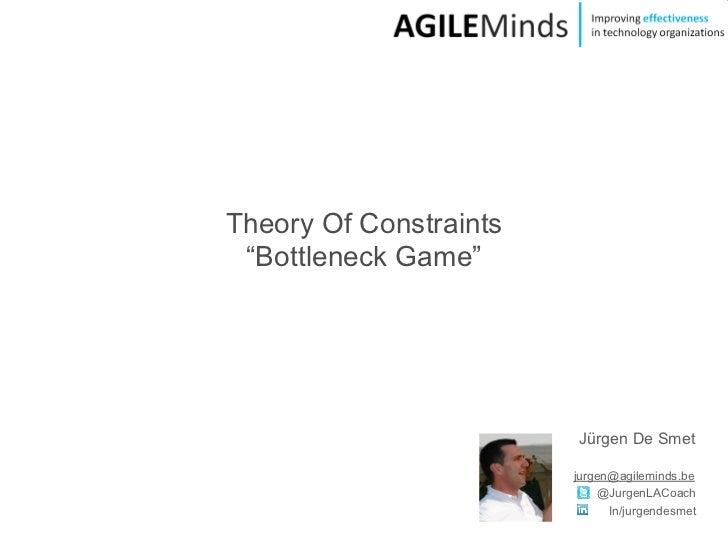 "Theory Of Constraints ""Bottleneck Game""                        Jürgen De Smet                        jurgen@agileminds.be ..."