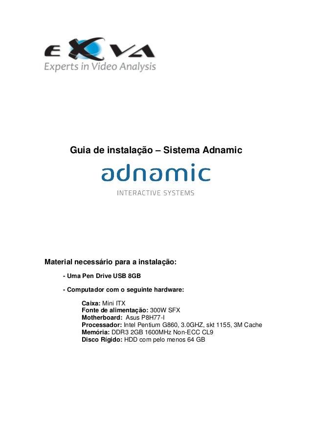 Guia de instalação – Sistema Adnamic Material necessário para a instalação: - Uma Pen Drive USB 8GB - Computador com o seg...