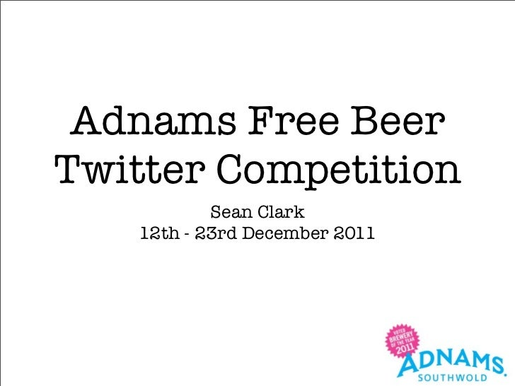 Adnams Free BeerTwitter Competition           Sean Clark   12th - 23rd December 2011