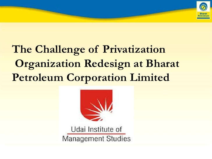 The Challenge of Privatization<br /> Organization Redesign at Bharat Petroleum Corporation Limited  <br />