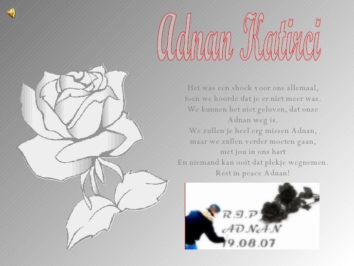 Adnan Katirci Het was een shock voor ons allemaal, toen we hoorde dat je er niet meer was. We kunnen het niet geloven, dat...