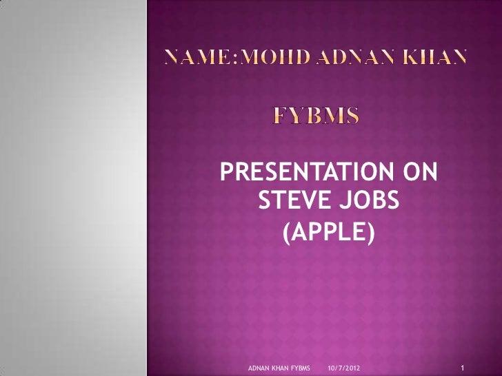 PRESENTATION ON   STEVE JOBS     (APPLE) ADNAN KHAN FYBMS   10/7/2012   1