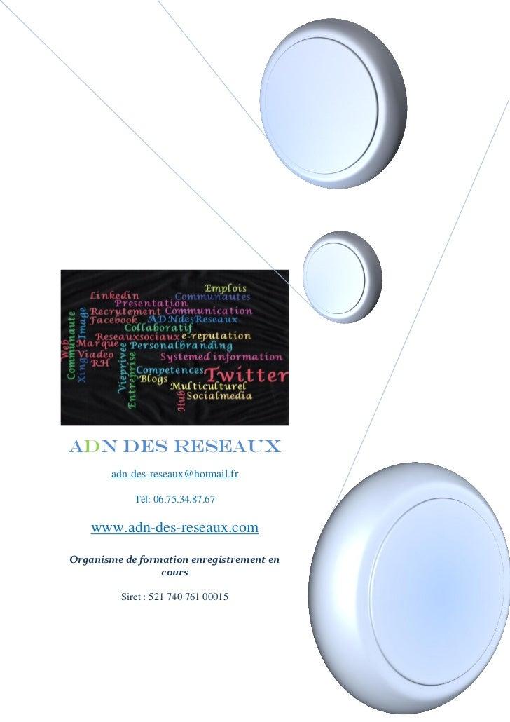 ADN DES RESEAUX       adn-des-reseaux@hotmail.fr            Tél: 06.75.34.87.67    www.adn-des-reseaux.comOrganisme de for...