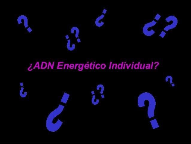 ¿Qué es el ADN Energético Individual? El ADN Energético Individual es la esencia inherente a todo ser humano. Es el alma o...