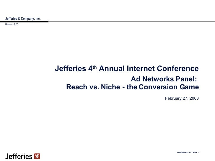 Jefferies & Company, Inc. Jefferies 4 th  Annual Internet Conference February 27, 2008 CONFIDENTIAL DRAFT Member, SIPC Ad ...