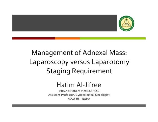 ì 	    Management	   of	   Adnexal	   Mass:	    Laparoscopy	   versus	   Laparotomy	    Staging	   Requirement	    Ha#m	 ...