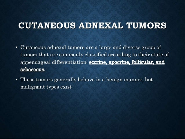 EPIDEMIOLOGY • Epidemiology • Most studies on adnexal neoplasms have taken place in western countries with Caucasian popul...