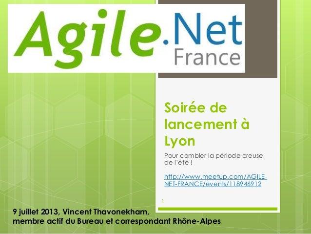 Soirée de lancement à Lyon Pour combler la période creuse de l'été ! http://www.meetup.com/AGILE- NET-FRANCE/events/118946...