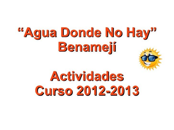 """Agua Donde No Hay""     Benamejí    Actividades  Curso 2012-2013"
