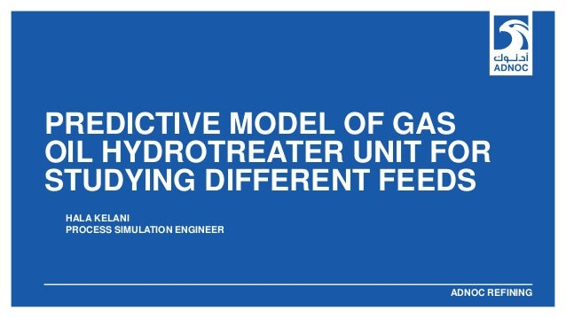ABU DHABI NATIONAL OIL COMPANYADNOC REFINING PREDICTIVE MODEL OF GAS OIL HYDROTREATER UNIT FOR STUDYING DIFFERENT FEEDS HA...