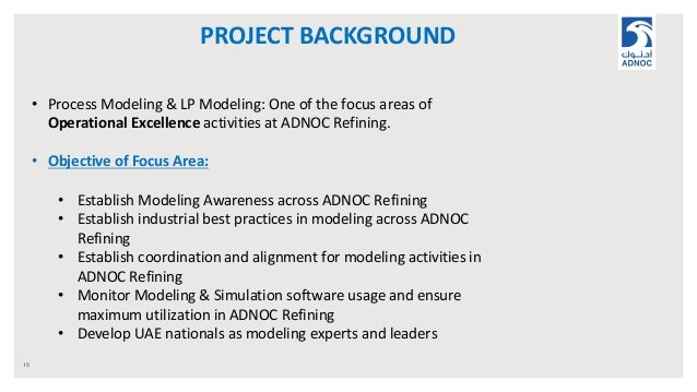 PROJECT BACKGROUND 15 • Process Modeling & LP Modeling: One of the focus areas of Operational Excellence activities at ADN...