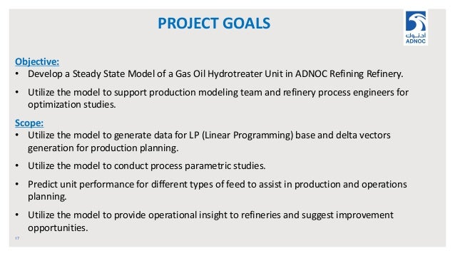 PROJECT GOALS 17 Objective: • Develop a Steady State Model of a Gas Oil Hydrotreater Unit in ADNOC Refining Refinery. • Ut...