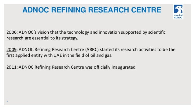 ADNOC REFINING RESEARCH CENTRE 6 2006: ADNOC's vision that the technology and innovation supported by scientific research ...