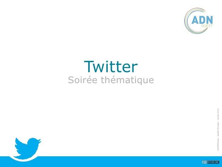 Twitter                                            Soirée thématique©ADN'Ouest - Gaëlle Mouget - Juillet 2012