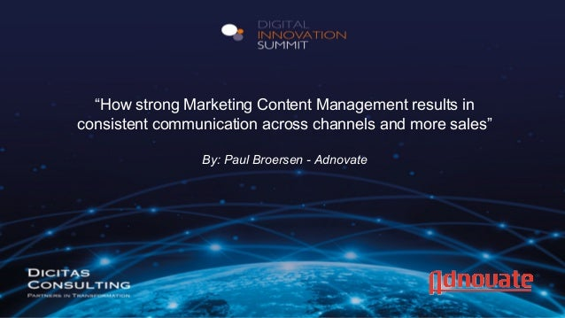 """""""How strong Marketing Content Management results in consistent communication across channels and more sales"""" By: Paul Broe..."""