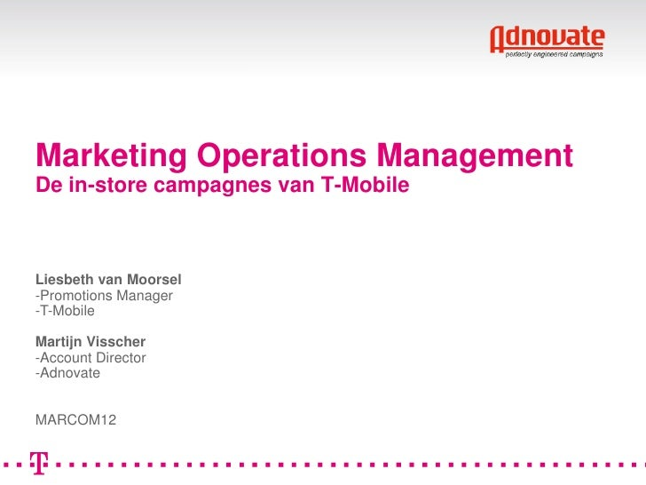Marketing Operations ManagementDe in-store campagnes van T-MobileLiesbeth van Moorsel-Promotions Manager-T-MobileMartijn V...