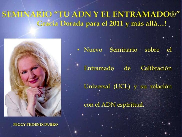 <ul><li>Nuevo Seminario sobre el Entramado de Calibración Universal (UCL) y su relación con el ADN espiritual. </li></ul>...