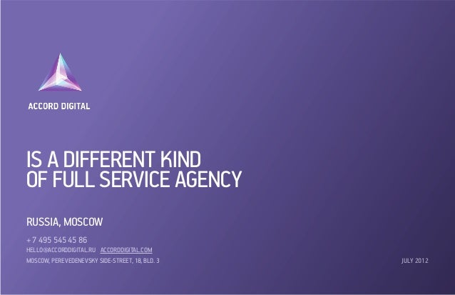 IS A DIFFERENT KINDOF FULL SERVICE AGENCYRUSSIA, MOSCOW+ 7 495 545 45 86HELLO@accorddigital.ru Accorddigital.COMMoscow, Pe...
