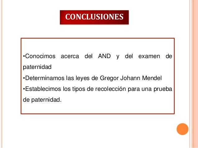 CONCLUSIONES  •Conocimos acerca del AND y del examen de paternidad  •Determinamos las leyes de Gregor Johann Mendel •Estab...