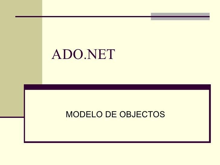 ADO.NET MODELO DE OBJECTOS