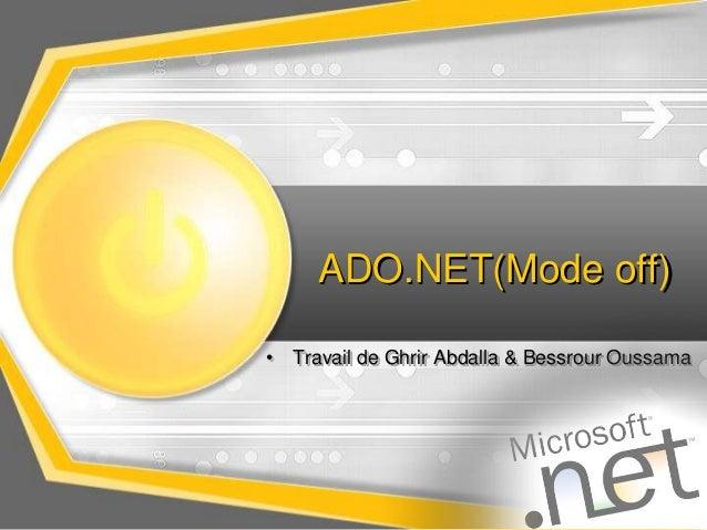ADO.NET(Mode off)• Travail de Ghrir Abdalla & Bessrour Oussama