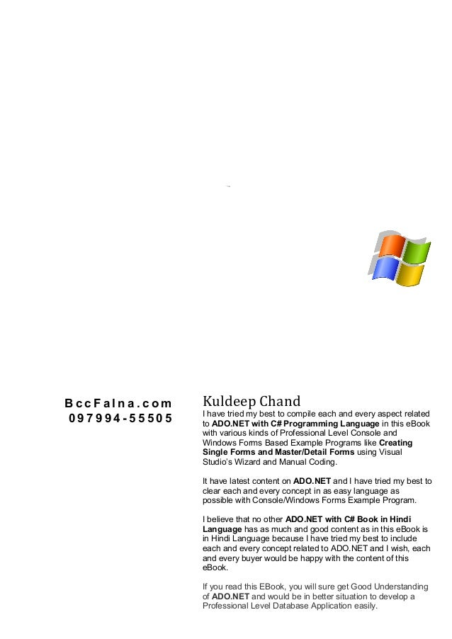 ADO.NET With C# in Hindi B c c F a l n a . c o m 0 9 7 9 9 4 - 5 5 5 0 5 Kuldeep Chand I have tried my best to compile eac...