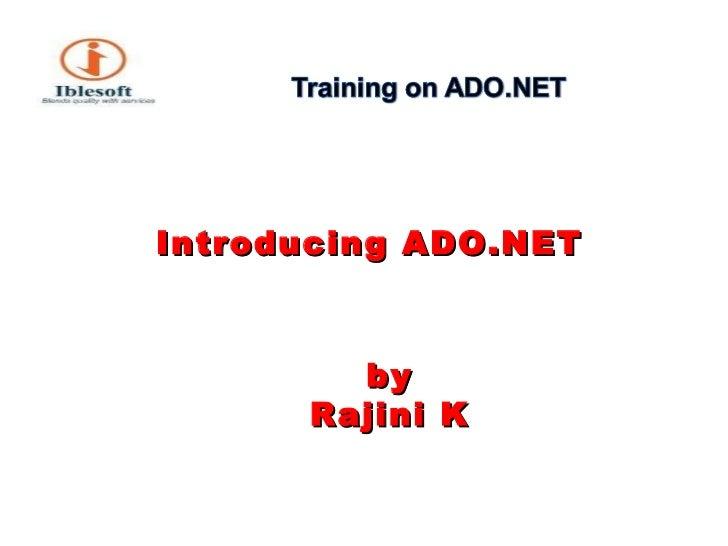 Introducing ADO.NET  by Rajini K
