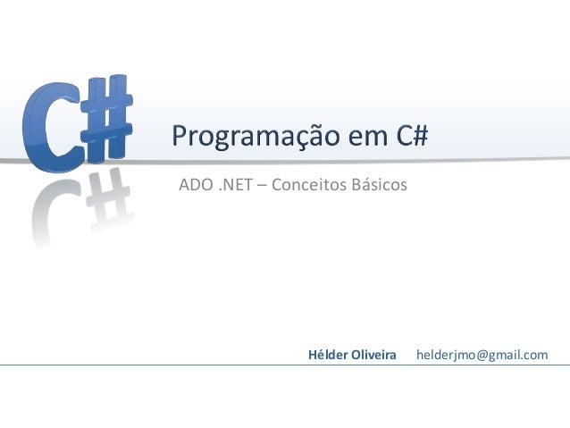 ADO .NET – Conceitos BásicosHélder Oliveira helderjmo@gmail.com