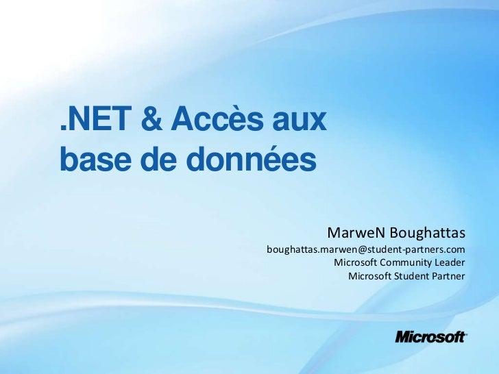 .NET & Accès aux base de données<br />MarweN Boughattas<br />boughattas.marwen@student-partners.com<br />Microsoft Communi...