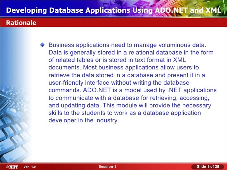 Developing Database Applications Using ADO.NET and XMLRationale                Business applications need to manage volumi...